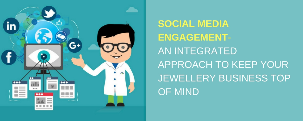 Social Media Engagement-An Integrated Approach to keep your Jewellery Business top of Mind (1)